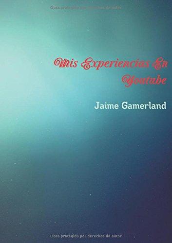 Mis Experiencias En Youtube  [Gamerland, Jaime] (Tapa Blanda)