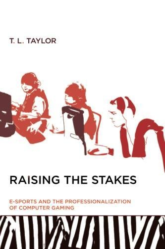 Raising the Stakes: E-Sports and the Professionalization of Computer Gaming (MIT Press)