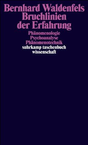 Bruchlinien der Erfahrung: Phänomenologie – Psychoanalyse – Phänomenotechnik (suhrkamp taschenbuch wissenschaft)