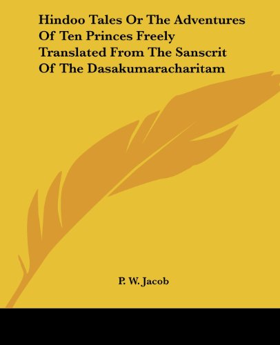 - Hindoo Tales Or The Adventures Of Ten Princes Freely Translated From The Sanscrit Of The Dasakumaracharitam