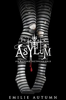 The Asylum for Wayward Victorian Girls by [Emilie Autumn]