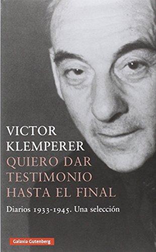 Descargar Libro Quiero Dar Testimonio Hasta El Final: Diarios 1933-1945. Una Selección Victor Klemperer