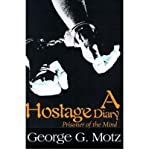 img - for [ A Hostage Diary: Prisoner of the Mind By Motz, George G ( Author ) Paperback 2000 ] book / textbook / text book
