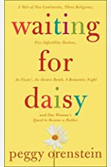 Waiting for Daisy: A Tale of Two Continents, Three Religions, Five Infertility Doctors, an Oscar, an Atomic Bomb, a Romantic Night and One Woman's Quest to Become a Mother Hardcover