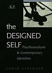 The Designed Self: Psychoanalysis and Contemporary Identities (Relational Perspectives Book Series)