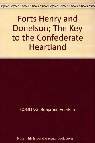 Forts Henry and Donelson -- the key to the Confederate heartland