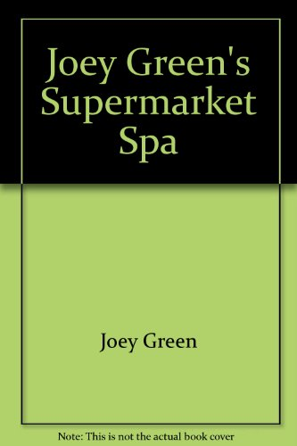 Joey Green's Supermarket Spa: Hundreds of Easy Ways to Pamper Yourself with Brand-Name Products You've Already Got Aroun