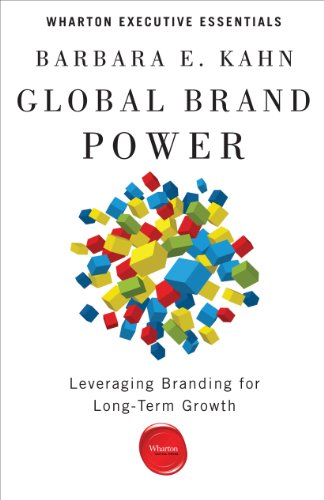 Global Brand Power: Leveraging Branding for Long-Term Growth (Wharton Executive Essentials) cover
