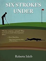 Six Strokes Under (Cassie Burdette Golf Lover's Mystery Series Book 1)