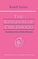 The Kingdom of Childhood : Introductory Talks on Waldorf Education