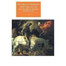Myths of Modern Individualism: Faust, Don Quixote, Don Juan, Robinson Crusoe