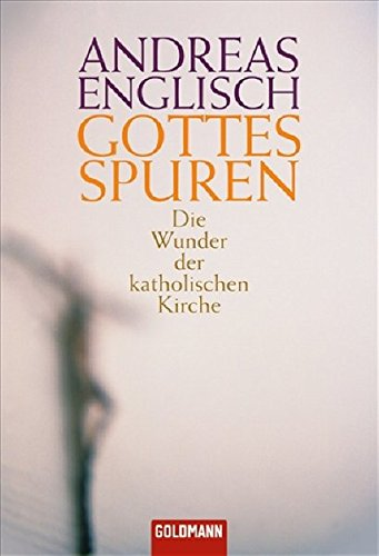 Gottes Spuren: Die Wunder der katholischen Kirche Taschenbuch – 7. April 2008 Andreas Englisch Goldmann Verlag 3442154995 Allgemeines