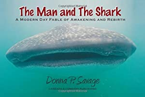 Hardcover The Man and The Shark: A Modern Day Fable of Awakening and Rebirth (Finding Home Series) Book