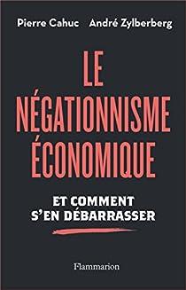 Le Négationnisme économique. Et comment s'en débarrasser par Cahuc