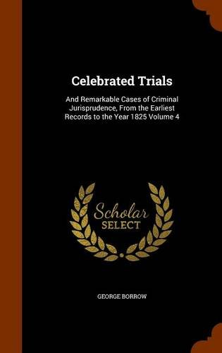 Download Celebrated Trials: And Remarkable Cases of Criminal Jurisprudence, From the Earliest Records to the Year 1825 Volume 4 ebook