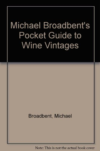 Michael Broadbent's Pocket Guide to Wine Vintages by Michael Broadbent