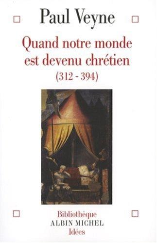 Quand notre monde est devenu chrétien (312-394) Broché – 28 février 2007 Paul Veyne Albin Michel 2226176098 SCIENCE / General