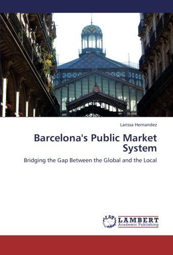 Barcelona's Public Market System: Bridging the Gap Between the Global and the Local