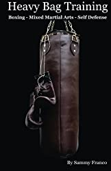 Heavy Bag Training: Boxing - Mixed Martial Arts - Self Defense