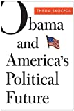 Obama and America's Political Future, Theda Skocpol, 0674065972