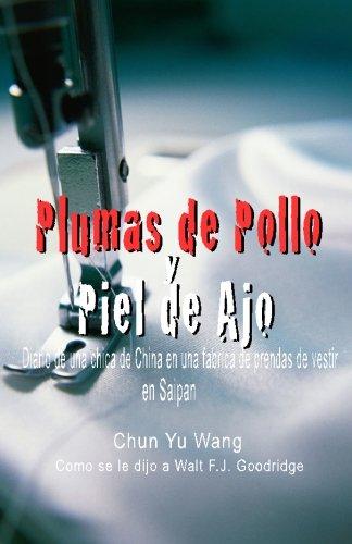 Plumas de Pollo y Piel de Ajo: Diario de una chica de China en una fabrica de prendas de vestir en Saipan (Spanish Edition)