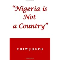 """""""Nigeria is Not a Country"""""""