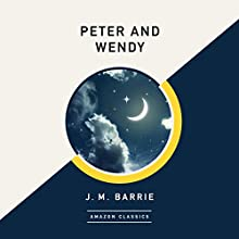 Peter and Wendy (AmazonClassics Edition) Audiobook by J. M. Barrie Narrated by Karen Cass