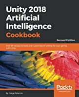 Unity 2018 Artificial Intelligence Cookbook, 2nd Edition Front Cover