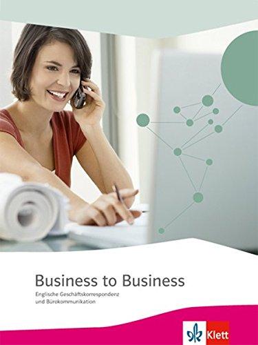 Business to Business / Schülerbuch: Englische Geschäftskorrespondenz und Bürokommunikation / Englische Geschäftskorrespondenz und Bürokommunikation