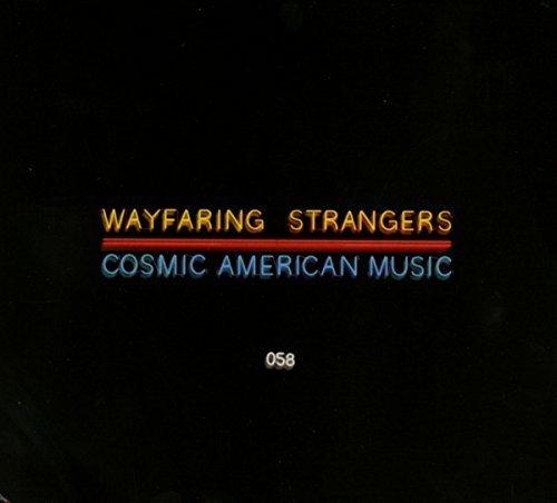 Wayfaring Strangers: Cosmic American Music by Wayfaring Strangers: Cosmic American Music (2016-02-01)