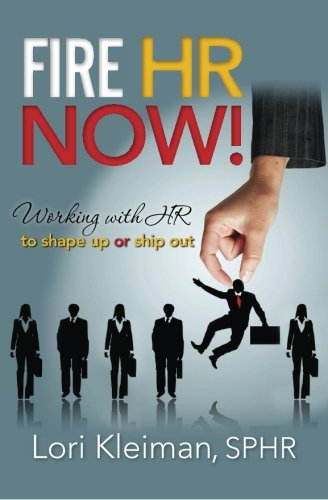 Fire HR Now!: Working with HR to shape up or ship out