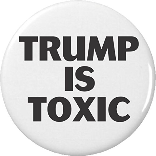"Trump is Toxic 1.25"" Pinback Button Pin Anti Against President Donald"
