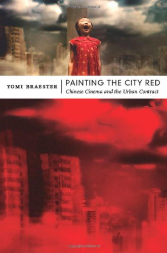 Painting the City Red: Chinese Cinema and the Urban Contract (Asia-Pacific: Culture, Politics, and Society)