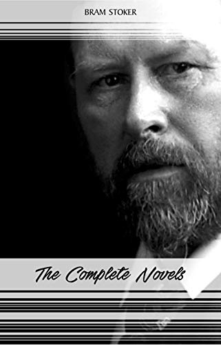 Bram Stoker: The Complete Novels (Dracula, The Mystery of the Sea, The Jewel of Seven Stars, The Lair of the White Worm...)