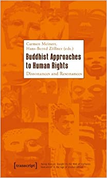 Buddhist Approaches to Human Rights: Dissonances and Resonances (Being Human: Caught in the Web of Cultures -- Humanism in th) by Carmen Meinert (2010-02-06)