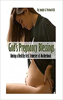 God's Pregnancy Blessings: Having a Healthy First Trimester of Motherhood: Volume 1