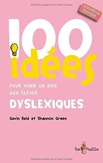 100 idées pour venir en aide aux élèves dyslexiques par Reid