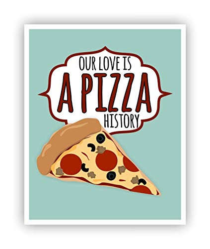 Our Love is a Pizza History Funny Pun Poster 11x14