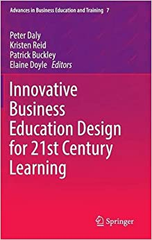 Innovative Business Education Design for 21st Century Learning Advances in Business Education and Training