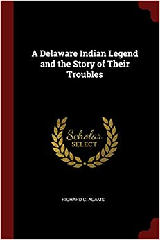 A Delaware Indian Legend and the Story of Their Troubles