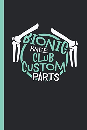Custom Competition Bullets - Bionic Knee Club Custom Parts: Notebook & Journal for Bullets Or Diary Knee Replacement Surgery Recovery Gift, Dot Grid Paper (120 Pages, 6x9