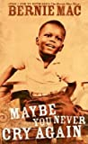 img - for [(Maybe You Never Cry Again )] [Author: Bernie Mac] [Oct-2004] book / textbook / text book