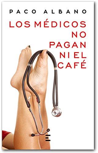 LOS MÉDICOS NO PAGAN NI EL CAFÉ (Spanish Edition) by [ALBANO, PACO