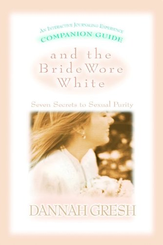 Download And the Bride Wore White Companion Guide: Seven Secrets to Sexual Purity pdf epub