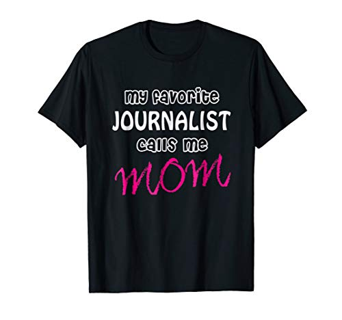 My favorite journalist calls me mom t-shirt for $<!--$29.97-->