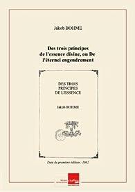 Des trois principes de l'Essence Divine, ou De l'Éternel engendrement sans origine. Tome 1 par Jakob Böhme