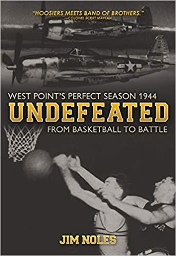 3cae94cafb13 Amazon.com  Undefeated  From Basketball to Battle  West Point s Perfect  Season 1944 (9781612005119)  Jim Noles  Books