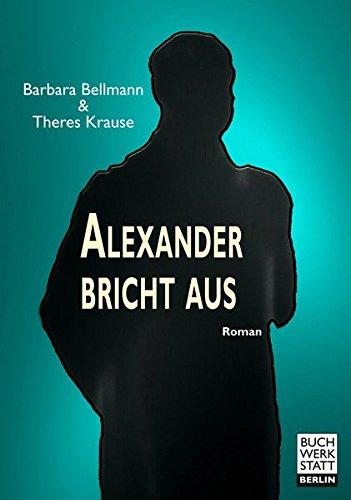 Alexander bricht aus: Roman