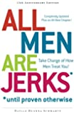 All Men Are Jerks - Until Proven Otherwise, 15th Anniversary Edition: Take Charge of How Men Treat You!