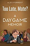 Too Late, Mate?: A Daygame Memoir